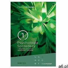 Psychologia Sprzedaży - droga do sprawczości... Grzesiak Mateusz (9788328381247) - ogłoszenia A6.pl