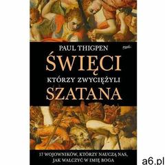 Święci, którzy zwyciężyli Szatana. 17 wojowników Thigpen Paul (9788366859067) - ogłoszenia A6.pl