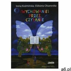Wychowanie przez czytanie Koźmińska Irena, Olszewska Elżbieta (9788381691581) - ogłoszenia A6.pl