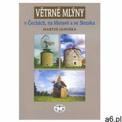 Větrné mlýny v Čechách, na Moravě a ve Slezsku Martin Janoška - ogłoszenia A6.pl