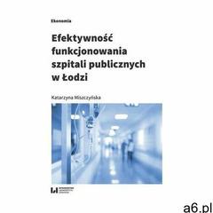Efektywność funkcjonowania szpitali publicznych... Katrzyna Szopik - Depczyńska, Anna Misztal, Henry - ogłoszenia A6.pl