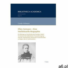 Ellen Ammann - Eine intellektuelle Biographie Holtman, Gunda (9783956502705) - ogłoszenia A6.pl