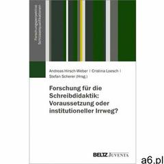 Forschung für die Schreibdidaktik: Voraussetzung oder institutioneller Irrweg? Hirsch-Weber, Andreas - ogłoszenia A6.pl