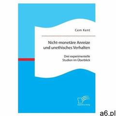 Nicht-monetäre Anreize und unethisches Verhalten: Drei experimentelle Studien im Überblick Kent, Cem - ogłoszenia A6.pl
