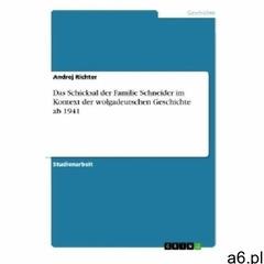 Das Schicksal der Familie Schneider im Kontext der wolgadeutschen Geschichte ab 1941 Richter, Andrej - ogłoszenia A6.pl