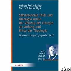 Sakramentale Feier und theologia prima Redtenbacher, Andreas (9783451315916) - ogłoszenia A6.pl