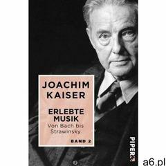 Erlebte Musik. Von Bach bis Strawinsky. Bd.2 Kaiser, Joachim - ogłoszenia A6.pl