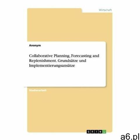 Collaborative Planning, Forecasting and Replenishment. Grundsätze und Implementierungsansätze Anonym - 1