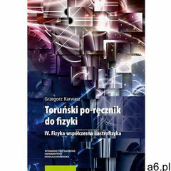 Toruński po-ręcznik do fizyki. IV. Fizyka współczesna i astrofizyka - Grzegorz Karwasz - ebook - ogłoszenia A6.pl