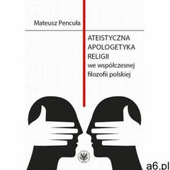 Ateistyczna apologetyka religii we współczesnej filozofii polskiej - mateusz pencuła (pdf) (97883235 - ogłoszenia A6.pl