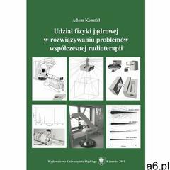 Udział fizyki jądrowej w rozwiązywaniu problemów współczesnej radioterapii, Uniwersytet Śląski - ogłoszenia A6.pl