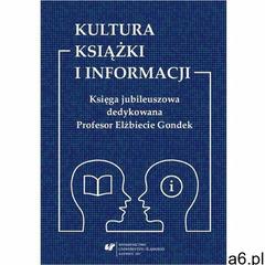 Kultura książki i informacji. Księga jubileuszowa dedykowana Profesor Elżbiecie Gondek, Uniwersytet  - ogłoszenia A6.pl