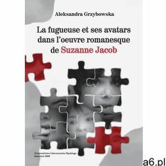 La fugueuse et ses avatars dans l'oeuvre romanesque de Suzanne Jacob (2014) - ogłoszenia A6.pl