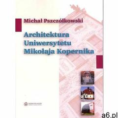 Architektura Uniwersytetu Mikołaja Kopernika - Michał Pszczółkowski (9788323124108) - ogłoszenia A6.pl