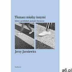 Tłumacz między innymi. Szkice o przekładach, językach i literaturze (9788365588906) - ogłoszenia A6.pl