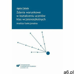 Zdania warunkowe w kształceniu uczniów klas wczesnoszkolnych, Uniwersytet Śląski - ogłoszenia A6.pl