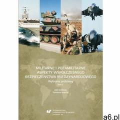 Militarne i pozamilitarne aspekty współczesnego bezpieczeństwa międzynarodowego. Wybrane problemy. T - ogłoszenia A6.pl