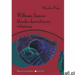 Williama Jamesa filozofia doświadczenia religijnego (210 str.) - ogłoszenia A6.pl