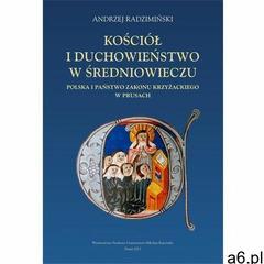 Kościół i duchowieństwo w średniowieczu. Polska i państwo zakonu krzyżackiego w Prusach - Andrzej Ra - ogłoszenia A6.pl
