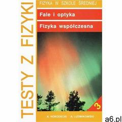 Testy z fizyki. Część 3 Fale i optyka fizyka współczesna - ogłoszenia A6.pl