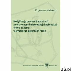 Modyfikacja procesu transpiracji a efektywność indukowanej fitoekstrakcji ołowiu i kadmu w wybranych - ogłoszenia A6.pl