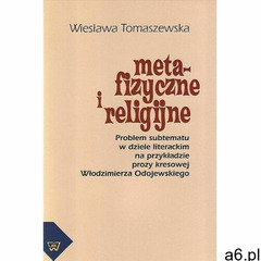 Metafizyczne i religijne. problem subtematu w dziele literackim na przykładzie prozy kresowej włodzi - ogłoszenia A6.pl