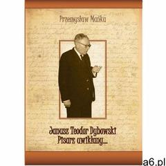 Janusz Teodor Dybowski. Pisarz uwikłany#8230; (360 str.) - ogłoszenia A6.pl