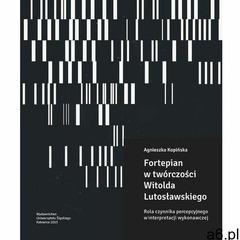 Fortepian w twórczości Witolda Lutosławskiego (9788380121836) - ogłoszenia A6.pl