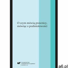 O czym mówią prawnicy, mówiąc o podmiotowości (2015) - ogłoszenia A6.pl
