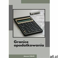 Granice opodatkowania - Janusz Libicki (MOBI) (65 str.) - ogłoszenia A6.pl