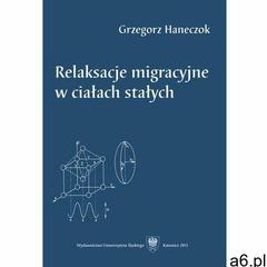 Relaksacje migracyjne w ciałach stałych, Grzegorz Haneczok - ogłoszenia A6.pl