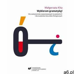 Wybieram gramatykę! Dla cudzoziemców zaawansowanych na poziomie C i dla studentów kierunków filologi - ogłoszenia A6.pl