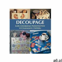 Pryce maggie Decoupage kurs ozdabiania przedmiotów wycinankami z papieru (9788377735039) - ogłoszenia A6.pl