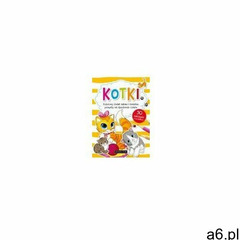 Books and fun Kotki kolorowy świat zabaw i świetne pomysły na spędzenie czasu (9788395056734) - ogłoszenia A6.pl